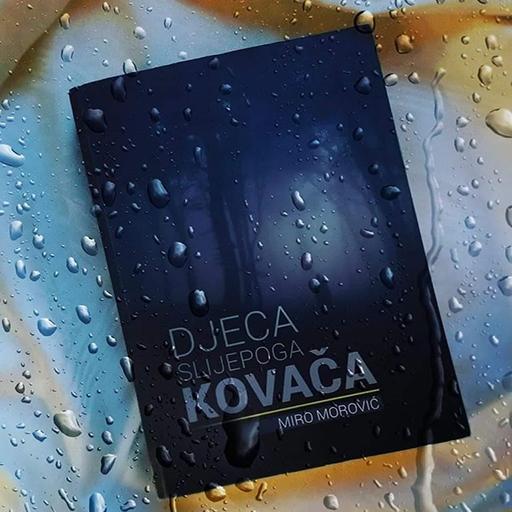 """3. Izdanje Romana """"Djeca Slijepoga Kovača"""" Je U Prodaji!"""