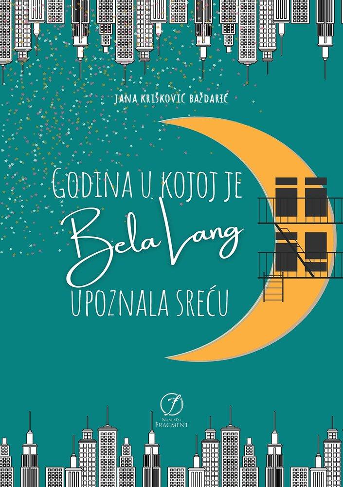 Godina U Kojoj Je Bela Lang Upoznala Sreću – Jana Krišković Baždarić